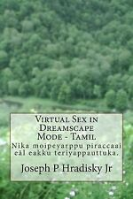 Virtual Sex in Dreamscape Mode - Tamil by Joseph Hradisky (2013, Paperback)