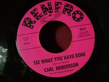 MINT/M- ORIG NORTHERN SOUL 45~CARL HENDERSON~SEE WHAT YOU HAVE DONE/I HAVE~HEAR