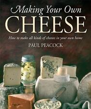 Making Your Own Cheese : How to Make All Kinds of Cheeses in Your Own Home by...