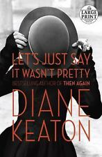 Let's Just Say It Wasn't Pretty by Diane Keaton (2014, Hardcover)