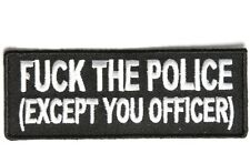 F**K the police, ( except you officer ) biker patches, funny biker patches,