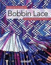 Beginner's Guide to Bobbin Lace by Gilian Dye and Adrienne Thunder (2008,...