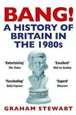 Bang!: A History of Britain in the 1980s by Graham Stewart (Paperback, 2014)