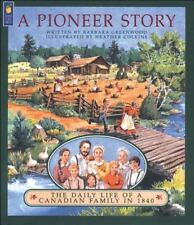 A Pioneer Story : The Daily Life of a Canadian Family in 1840 by Barbara...