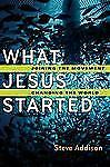 What Jesus Started : Joining the Movement, Changing the World by Steve...