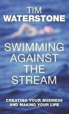 Swimming Against the Stream: Ten Rules for Creating Your Business and Making You