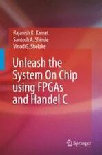 Unleash the System on Chip Using FPGAs and Handel C by Vinod G. Shelake,...