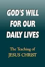 God's Will for Our Daily Lives : The Teaching of Jesus Christ by William Luke...