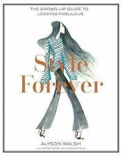 Style Forever : The Grown-Up Guide to Looking Fabulous by Alyson Walsh (2015,...