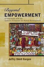 Beyond Empowerment : A Pilgrimage with the Catholic Campaign for Human...
