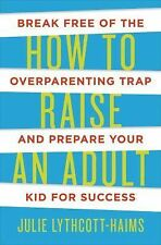 How to Raise an Adult : Break Free of the Overparenting Trap and Prepare Your...