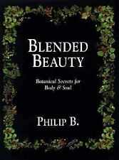 Blended Beauty :Botanical Secrets for Body and Soul by Philip B (1995, Hardcover