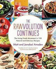 The Rawvolution Continues : The Living Foods Movement in 150 Natural and...