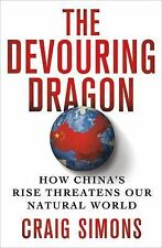The Devouring Dragon: How China's Rise Threatens Our Natural World, Simons, Crai