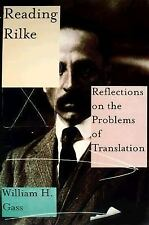 Reading Rilke : Reflections on the Problems of Translation by William H. Gass...
