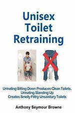 Unisex Toilet Retraining : Urinating Sitting down Produces Clean Toilets....