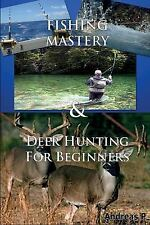 Fishing Mastery and Deer Hunting for Beginners by Andreas P (2014, Paperback)