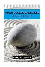 Mindfulness Exercises for Beginners by Patricia Carlisle (2015, Paperback)