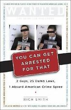 You Can Get Arrested for That: 2 Guys, 25 Dumb Laws, 1 Absurd American Crime Spr