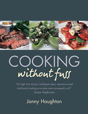 Cooking Without Fuss: Stress-free Recipes for the Home-cook, Haughton, Jonny