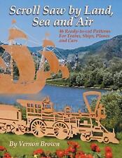 Scroll Saw by Land, Sea and Air : 46 Ready-to-Cut Patterns for Trains, Ships,...