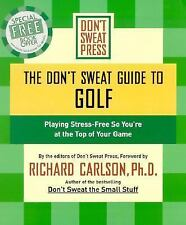 The Don't Sweat Guide to Golf: Playing Stress-Free so You're at the Top of Your