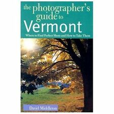The Photographer's Guide to Vermont: Where to Find Perfect Shots and How to Tak