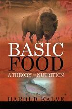 Basic Food : A Theory of Nutrition by Harold Kalve (2012, Paperback)