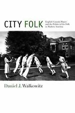 NYU Series in Social and Cultural Analysis: City Folk : English Country Dance...