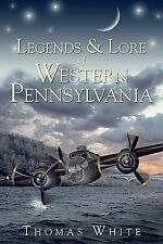 Folklore Ser.: Legends and Lore of Western Pennsylvania by Thomas White...