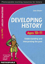 Developing History: Ages 10-11 Understanding and Interpreting the Past, Jane Shu