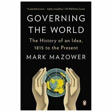 Governing the World : The History of an Idea, 1815 to the Present by Mark...