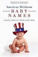 American Heirloom Baby Names by Charlotte Danforth (2006, Paperback)