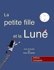 La Petite Fille et la Lune by Bella Woodfield (2015, Paperback)