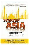 Startup Asia: Top Strategies for Cashing in on Asia's Innovation Boom Fannin, R