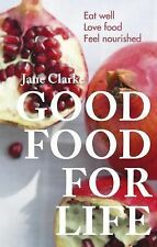 NEW - Good Food for Life: Eat Well, Love Food, Feel Nourished