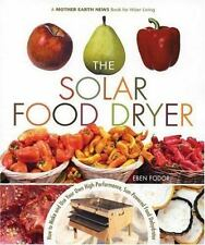 The Solar Food Dryer : How to Make and Use Your Own High-Performance, Sun-Power