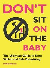 Don't Sit On the Baby!: The Ultimate Guide to Sane, Skilled, and Safe -ExLibrary
