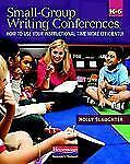 Small-Group Writing Conferences, K-5: How to Use Your Instructional Time More Ef