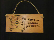 amusing plaque -gift-sign vw camper van home is where you park it!