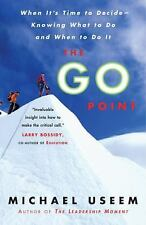 The Go Point : When It's Time to Decide--Knowing What to Do and When to Do It...