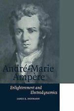 Cambridge Science Biographies Ser.: Andre-Marie Ampere : Enlightenment and...