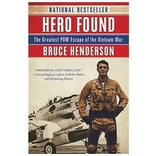Hero Found : The Greatest POW Escape of the Vietnam War by Bruce B. Henderson...
