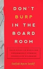 Don't Burp in the Board Room : Your Guide to Handling Uncommonly Common...