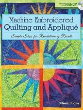 Machine Embroidered Quilting and Applique: Simple Steps for Revolutionary Result
