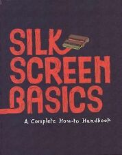 Silkscreen Basics: A Complete How-To Manual, shs, Good Book