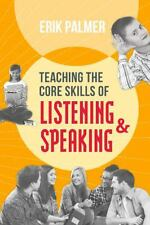 Teaching the Core Skills of Listening and Speaking by Erik Palmer (2014,...