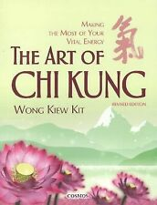 The Art of Chi Kung : Making the Most of Your Vital Energy by Kiew Kit Wong...