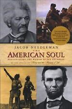 The American Soul : Rediscovering the Wisdom of the Founders by Jacob Needlem...