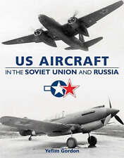 US AIRCRAFT IN THE SOVIET UNION AND RUSSIA, Gordon, Yefim & et al,, Excellent Bo